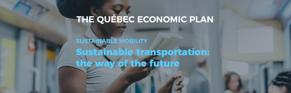 The Québec Economic Plan - Sustainable mobility - Sustainable transportation: the way of the future.