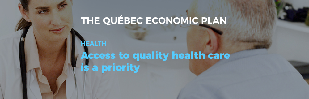 The Québec Economic Plan - Health: Access to quality health care is a priority.