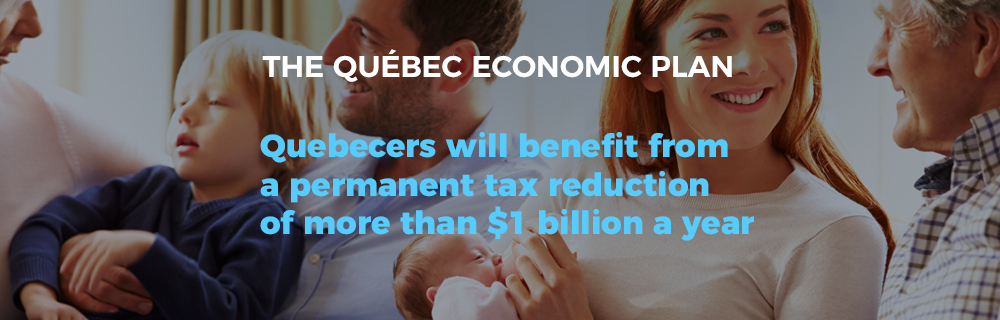 The Québec Economic Plan - Quebecers will benefit from a permanent tax reduction of more than 1 billion dollars a year.
