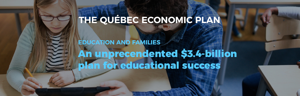 The Québec Economic Plan - Education and families: an unprecendented 3.4 billion dollars plan for educational success.
