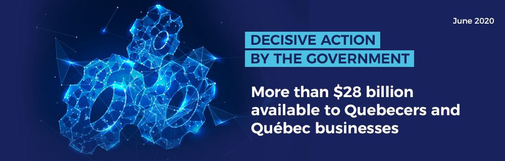 Decisive action by the government - More than $28 billion available to Quebecers and Québec businesses